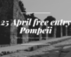 April 25th Free entry Pompeii
